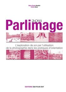 Parlimage ; L'exploration De Soi Par L'utilisation De La Photographie Dans Les Pratiques D'orientation (edition 2011)