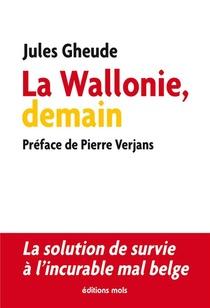 La Wallonie, Demain ; La Solution De Survie A L'incurable Mal Belge