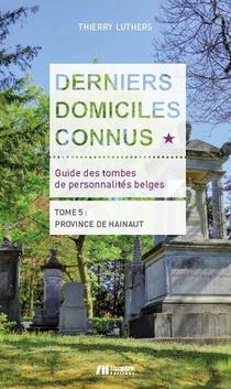 Derniers Domiciles Connus : Guide Des Tombes Des Personnalites Belges T.4 ; Province De Hainaut