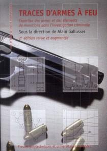 Traces D'armes A Feu ; Expertise Des Armes Et Des Elements De Munition Dans L'investigation Criminelle (2e Edition)