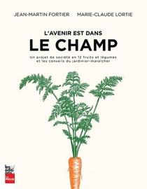 L'avenir Est Dans Le Champ. Un Projet De Societe En 12 Legumes
