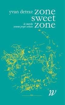 Zone Sweet Zone ; La Marche Comme Projet Urbain