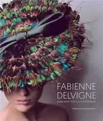 Fabienne Delvigne ; 30 Ans De Creation Sublimer Par La Difference