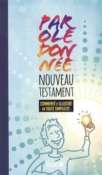 """Nouveau Testament """"parole Donnee"""" Commente Et Illustre En Toute Simplicite ; Parole De Vie"""