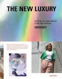 The New Luxury ; Defining The Aspirational In The Age Of Hype ...