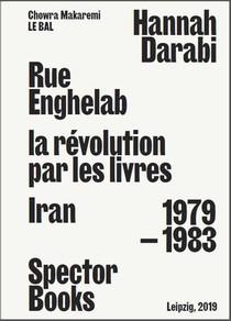 Rue Enghelab La Revolution Par Les Livres: Iran 1979 - 1983 /francais