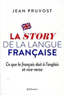 La Story De La Langue Francaise ; Ce Que Le Francais Doit A L'anglais Et Vice-versa