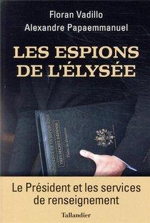 Les Espions De L'elysee ; Le President Et Les Services De Renseignement