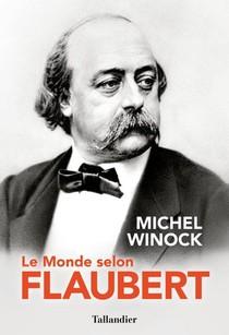Le Monde Selon Flaubert : Le Style, C'est La Vie. C'est Le Sang Meme De La Pensee