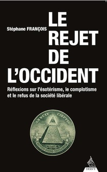 Le Rejet De L'occident : L'esoterisme, Le Complotisme Et Le Refus De La Societe Liberale