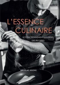L'essence Culinaire - Le Fonctionnement Universel Des Recettes