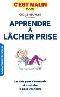 Apprendre A Lacher Prise ; Les Cles Pour S'epanouir Et Atteindre La Paix Interieure