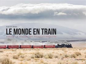 Le Monde En Train ; Voyages A Travers Des Paysages Insolites