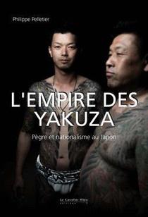 L'empire Des Yakuza : Pegre Et Nationalisme Au Japon