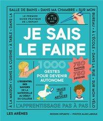 Je Sais Le Faire ; 1000 Gestes Pour Devenir Autonome