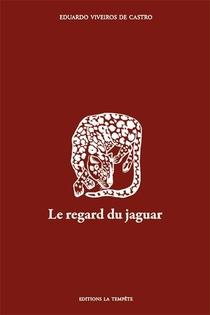 Le Regard Du Jaguar : Introduction Au Perspectivisme Amerindien