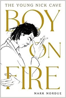 Boy on Fire. The Young Nick Cave