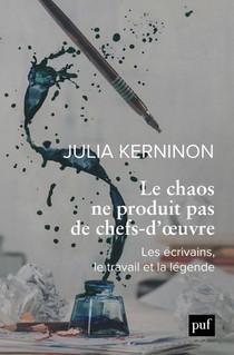 Le Chaos Ne Produit Pas De Chefs-d'oeuvre ; Les Ecrivains, Le Travail Et La Legende