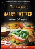 The Unofficial Harry Potter Cookbook for Vegans: Over 30 Magically Brilliant Recipes for Famished Vegan and Vegetarian Witches and Wizards