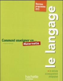 Comment Enseigner En... ; Maternelle ; Le Langage