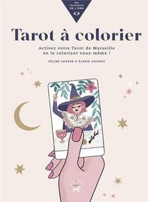 Mes Coloriages De L'ame ; Tarot A Colorier ; Activez Votre Tarot De Marseille En Le Coloriant Vous-meme !