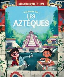 Nathan Explore Le Temps : Une Journee Chez Les Azteques