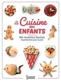 La Cuisine Des Enfants : 80 Recettes Faciles Expliquees Pas A Pas