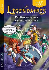 Les Legendaires : Petites Enigmes Extraordinaires ; Du Cp Au Ce1