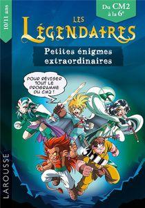 Les Legendaires ; Petites Enigmes Extraordinaires ; Du Cm2 A La 6e