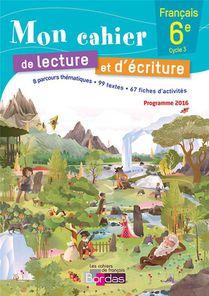Les Cahiers De Francais Bordas ; Mon Cahier De Lecture Et D'ecriture Francais ; 6eme ; Cahier De L'eleve (edition 2016)