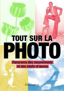 Tout Sur La Photo ; Panorama Des Mouvements Et Des Chefs-d'oeuvre (edition 2021)