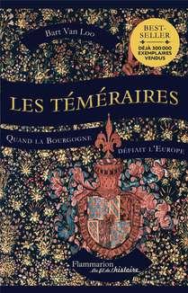 Les Temeraires ; Quand La Bourgogne Defiait L'europe