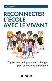 Reconnecter L'ecole Avec Le Vivant : 10 Pratiques Pedagogiques A Changer Pour Un Nouveau Paradigme