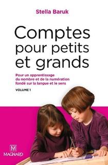 Comptes Pour Petits Et Grands T.1 : Pour Un Apprentissage Du Nombre Et De La Numeration Fonde Sur La Langue Et Le Sens