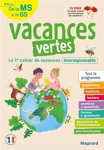 Vacances Vertes ; De La Ms Vers La Gs ; 4/5 Ans ; Le Premier Cahier De Vacances Eco-responsable !