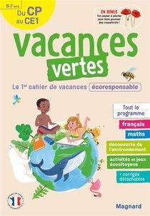 Vacances Vertes ; Du Cp Vers Le Ce1 ; 6/7 Ans ; Le Premier Cahier De Vacances Eco-responsable