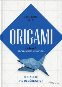 Origami V.2 : Techniques Avancees : Le Manuel De Reference (edition 2021)