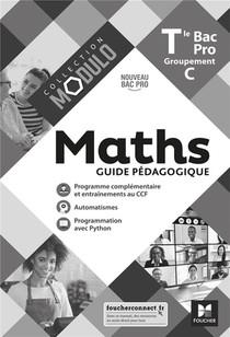 Modulo - Maths - Tle Bac Pro Groupements C - Ed. 2021 - Guide Pedagogique