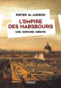 L'empire Des Habsbourg : Une Histoire Inedite