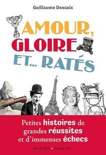 Amour, Gloire Et...rates : Petites Histoires De Grandes Reussites Et D'immenses Echecs