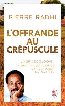 L'offrande Au Crepuscule : L'agroecologie : Nourrir Les Hommes Et Respecter La Planete