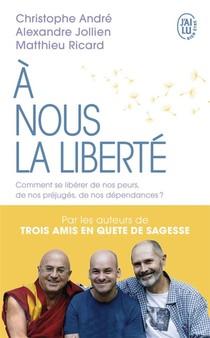 A Nous La Liberte ; Comment Se Liberer De Nos Peurs, De Nos Prejuges, De Nos Dependances