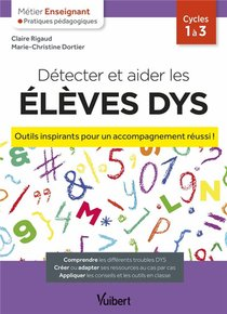 Metier Enseignant ; Detecter Et Aider Les Eleves Dys : Outils Inspirants Pour Un Accompagnement Reussi !