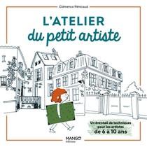 L'atelier Du Petit Artiste : Un Eventail De Techniques Pour Les 6-10 Ans