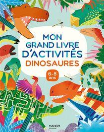 Mon Grand Livre D'activites : Dinosaures ; 6/8 Ans