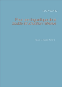Travaux En Francais T.1 : Pour Une Linguistique De La Double Structuration Reflexive