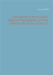Traduisibilite Et Structuration Reflexive/translatability And The Reflexive Structuring (tome 2)