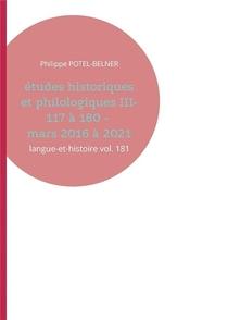 Etudes Historiques Et Philologiques T.3 : 117 A 180 - Mars 2016 A 2021 ; Langue-et-histoire Vol. 181