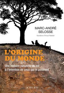 L'origine Du Monde : Une Histoire Naturelle Du Sol A L'intention De Ceux Qui Le Pietinent
