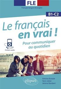 Fle (francais Langue Etrangere). Le Francais En Vrai ! Pour Communiquer Au Quotidien ; B1-c1